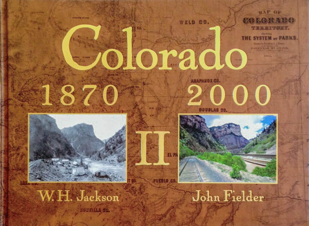 Colorado 1870-2000 Vol. II - The Balance of the Project with 110 More Repeat Photo Pair